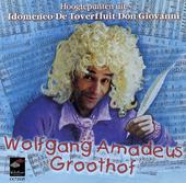 Wolfgang Amadeus Groothof : hoogtepunten uit Idomeneo, De toverfluit, Don Giovanni