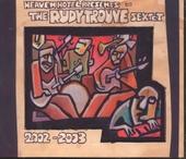 Heaven Hotel presents The Rudy Trouvé Sextet : 2002-2003