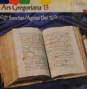 Ars Gregoriana 13 : Sanctus/Agnus Dei. vol.13