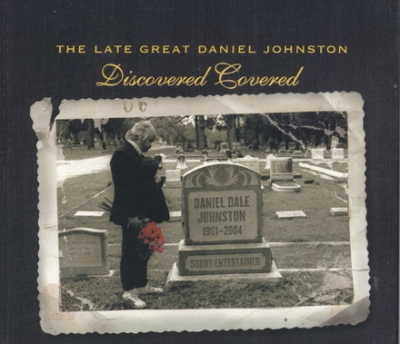 The late great Daniel Johnston discovered covered