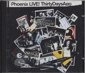 Phoenix - live! thirty days ago