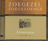 Zoegezei, zoegezoenge : Antwerpen. vol.3