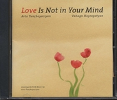 Love is not in your mind : Avantgarde folk music by Arto Tunçboyaciyan