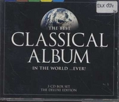 The best classical album in the world... ever! : Best relaxing classics ; Best vocal classics ; Best spectacular cl...