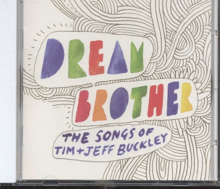 Dream brother : the songs of Tim + Jeff Buckley