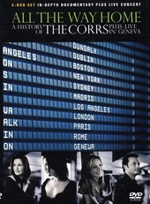 All the way home, a history of The Corrs ; Live in Geneva 2004