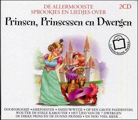 De allermooiste sprookjes en liedjes over prinsen, prinsessen en dwergen