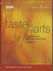 Taste of the arts : Highlights from BBC Opus Arte dvds volume 4. vol.4