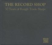 The Record Shop : 30 years of Rough Trade shops