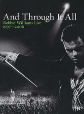 And through it all : Robbie Willams live 1997-2006