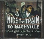 Night train to Nashville : Music city rhythm & blues 1945-1970