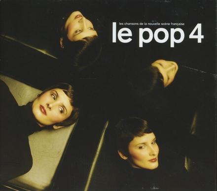 Le pop : Les chansons de la nouvelle scène française. vol.4