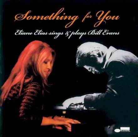 Something for you : Eliane Elias sings & plays Bill Evans