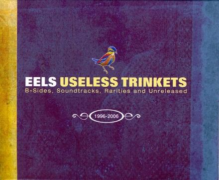 Useless trinkets 1996-2006 : b-sides, soundtracks, rarities and unreleased