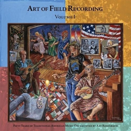 Art of field recording : fifty years of traditional American music documented by Art Rosenbaum. Vol. 1