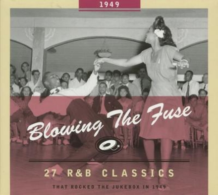 Blowing the fuse : 27 r&b classics that rocked the jukebox in 1949