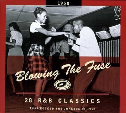 Blowing the fuse : 28 r&b classics that rocked the jukebox in 1950