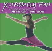 X-tremely fun : Aerobic nonstop hits of the 80s