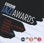 BBC Jazz Awards 2008 : 24 tracks featuring all of the artists nominated for the BBC Jazz Awards
