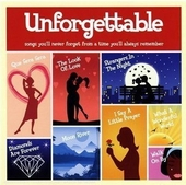Unforgettable : songs you'll never forget from a time you'll always remember