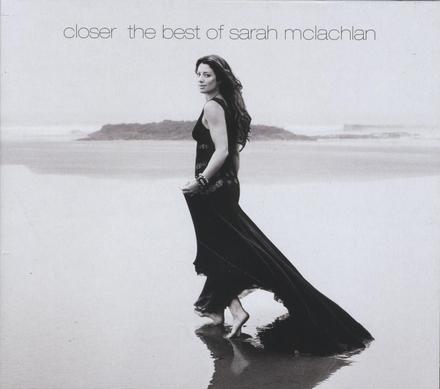 Closer : the best of Sarah Mclachlan