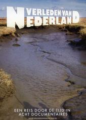 Verleden van Nederland : een reis door de tijd in acht documentaires