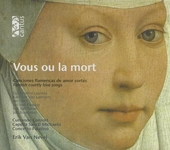 Vous ou la mort : Flemish courtly love songs of the 15th century