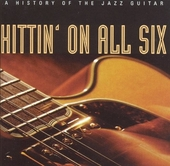 Hittin' on all six : a history of the jazz guitar