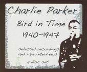 Bird in time 1940-1947 : selected recordings and rare interviews
