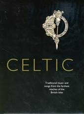 Celtic : Traditional music and songs from the farthest reaches of the British isles