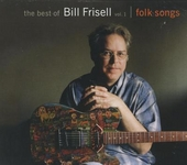 The best of Bill Frisell : folk songs. Vol. 1