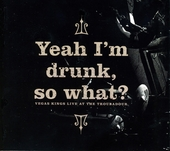 Yeah I'm drunk, so what? : Live at The Troubadour