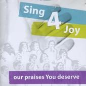 Sing 4 joy : Our praises You deserve