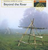 Beyond the river : Seasonal songs of Latvia