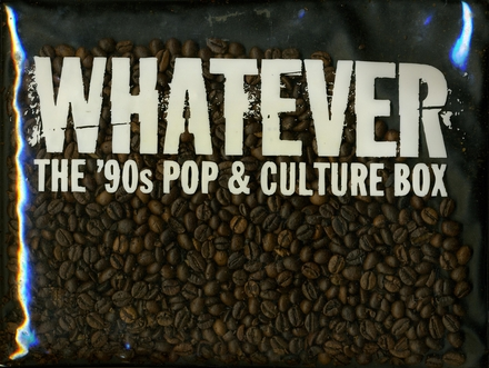 Whatever : The '90s pop & culture box