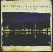 Dismantling the waterfall : The Mill sessions. vol.1
