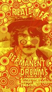 Real life permanent dreams : A cornucopia of British psychedelia 1965-1970