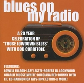 "Blues on my radio : a 20 year celebration of Bob Corritore's radio show ""Those lowdown blues"""