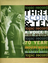 Three score & ten : a voice to the people : seventy years of the oldest independent record label in Great Britain
