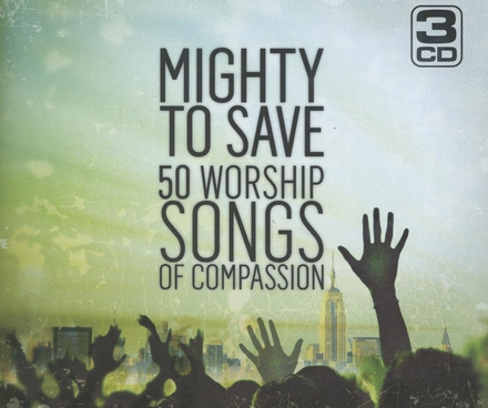 Mighty to save : 50 worship songs of compassion