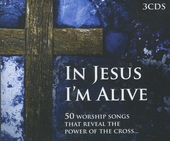 In Jesus I'm alive : 50 worship songs that reveal the power of the Cross...