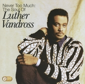 Never too much : The soul of Luther Vandross