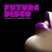 Future disco : a guide to 21st century disco