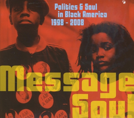 Message soul : politics & soul in black America 1998-2008