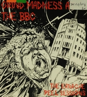 Grind madness at the BBC : the Earache Peel sessions