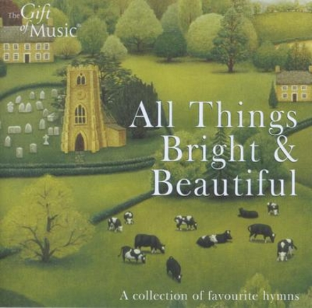 All things bright & beautiful : A collection of favourite hymns