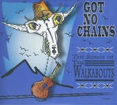Got no chains : the songs of The Walkabouts