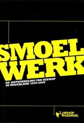 Smoelwerk : de ontwikkeling van hiphop in Nederland 1999-2009