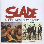 Beginnings ; Play it loud