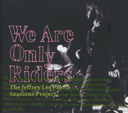 We are only riders : the Jeffrey Lee Pierce sessions project